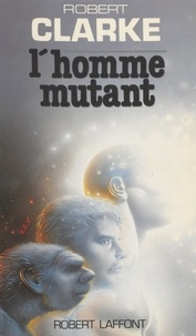 Robert Clarke - L'Homme mutant.