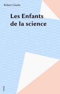 Robert Clarke - Les Enfants de la science.