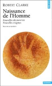 Naissance de l'homme- Nouvelles découvertes, nouvelles énigmes, 3ème édition - Robert Clarke | Showmesound.org