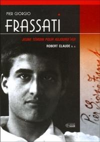 Robert Claude - Pier Giorgio Frassati - Jeune témoin pour aujourd'hui.