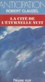 Robert Clauzel - La Cité de l'éternelle nuit.
