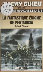 Robert Clauzel - La Fantastique énigme de Pentarosa.