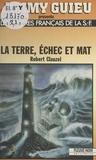 Robert Clauzel - La Terre, échec et mat.