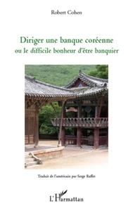 Robert Cohen - Diriger une banque Coréenne - Ou le difficile bonheur d'être banquier.