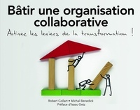 Robert Collart et Michal Benedick - Bâtir une organisation collaborative - Activez les leviers de la transformation !.