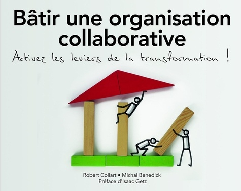 Bâtir une organisation collaborative - Robert Collart, Michal Benedik - 9782326055902 - 27,99 €