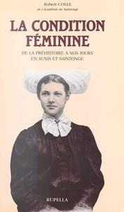 Robert Colle et  Collectif - La condition féminine de la Préhistoire à nos jours, en Aunis et Saintonge.