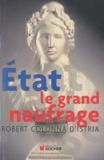 Robert Colonna d'Istria - Etat, le grand naufrage - Enquête sur les manifestations et sur les causes d'un drame de civilisation.