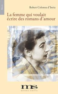 Robert Colonna d'Istria - La femme qui voulait écrire des romans d'amour.