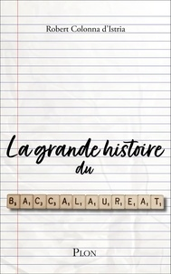 Robert Colonna d'Istria - La grande histoire du baccalauréat.