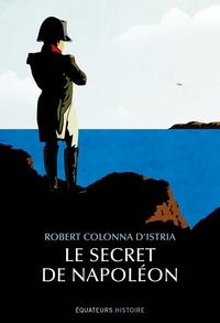 Robert Colonna d'Istria - Le secret de Napoléon.