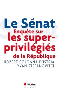 Robert Colonna d'Istria et Yvan Stefanovitch - Le Sénat - Enquête sur les superprivilégiés de la République.