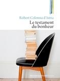 Robert Colonna d'Istria - Le testament du bonheur.