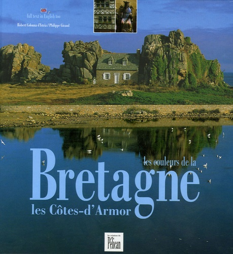 Robert Colonna d'Istria et Philippe Giraud - Les couleurs de la Bretagne - Les Côtes-d'Armor Edition bilingue français-anglais.