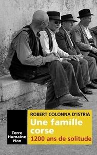 Robert Colonna d'Istria - Une famille corse - 1 200 ans de solitude.
