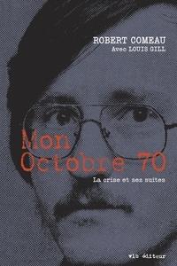 Robert Comeau et Louis Gill - Mon Octobre 70 - La crise et ses suites.