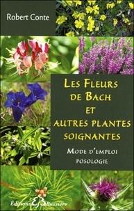 Robert Conte - Les fleurs de Bach et autres plantes soignantes.