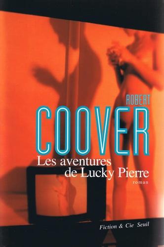 Robert Coover - Les aventures de Lucky Pierre.