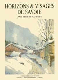 Robert Corbier - Horizons et visages de Savoie.