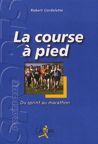 Robert Cordelette - La course à pied - Du sprint au marathon.
