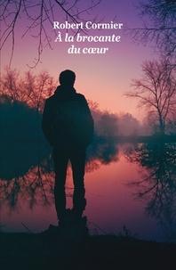 Robert Cormier - A la brocante du coeur.