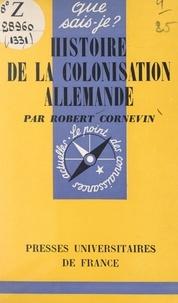 Robert Cornevin et Paul Angoulvent - Histoire de la colonisation allemande.