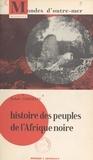Robert Cornevin et Hubert Deschamps - Histoire des peuples de l'Afrique noire - Avec 16 cartes et 47 photographies.