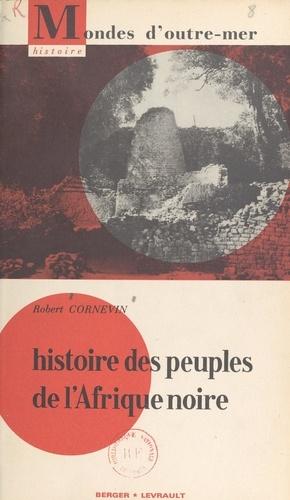 Histoire des peuples de l'Afrique noire. Avec 16 cartes et 47 photographies