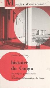 Robert Cornevin et Hubert Deschamps - Histoire du Congo - Léopoldville-Kinshassa. Des origines préhistoriques à la République Démocratique du Congo.