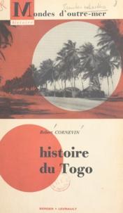 Robert Cornevin et Hubert Deschamps - Histoire du Togo.