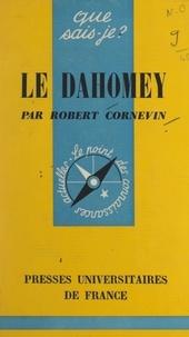 Robert Cornevin et Paul Angoulvent - Le Dahomey.