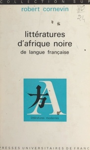 Robert Cornevin et Robert Mauzi - Littératures d'Afrique noire de langue française.