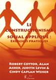 Robert Cottor et Alan Asher - Le constructionnisme social appliqué : des exercices pratiques - Un livre utile pour changer.