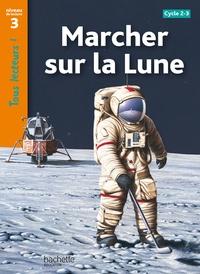 Robert Coupe - Marcher sur la Lune - Niveau de lecture 3, Cycle 2 et 3.