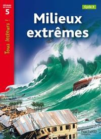 Robert Coupe et Lucile Galliot - Milieux extrêmes - Niveau 5, Cycle 3.