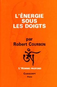 Robert Courbon - L'énergie sous les doigts.