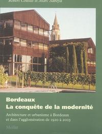 Robert Coustet et Marc Saboya - Bordeaux : la conquête de la modernité - Architecture et urbanisme à Bordeaux et dans l'agglomération de 1920 à 2003.