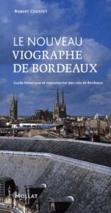 Robert Coustet - Le nouveau Viographe de Bordeaux - Guide historique et monumental des rues de Bordeaux.