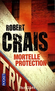 Robert Crais - Mortelle protection.