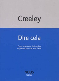 Robert Creeley - Dire cela.