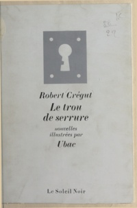 Robert Crégut et  Ubac - Le trou de serrure.