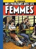 Robert Crumb - Mes problèmes avec les femmes.
