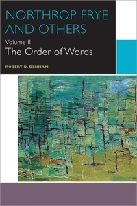 Robert D. Denham - Canadian Literature Collection  : Northrop Frye and Others - The Order of Words.