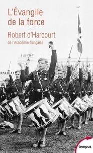 Robert d' Harcourt - L'évangile de la force - Suivi de Le nazisme peint par lui-même.