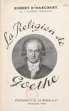 Robert d'Harcourt - La religion de Gœthe.