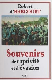 Robert d'Harcourt - Souvenirs de captivité et d'évasion : 1915-1918.