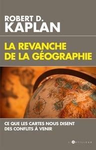 Robert D. Kaplan - La revanche de la géographie - Ce que les cartes nous disent des conflits à venir.