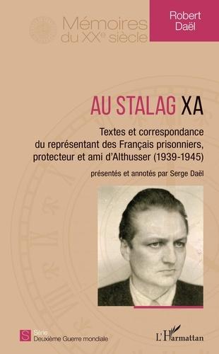 Robert Daël - Au Stalag XA - Textes et correspondance du représentant des Français prisonniers, protecteur et ami d'Althusser (1939-1945).