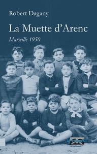 Robert Dagany - La muette d'Arenc.