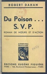 Robert Dahan et Robert de La Barre - Du poison... S.V.P. - Roman de mœurs et d'action.
